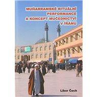 Muharramské rituální performance a koncept mučednictví v Íránu - Kniha