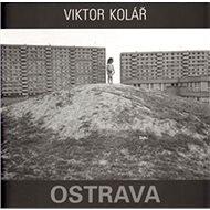Ostrava Viktor Kolář - Kniha