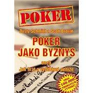 Poker Poker jako byznys: aneb jak hrát a vydělávat peníze - Kniha