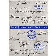 Příběh jednoho moderního projektu: Pražský lingvistický kroužek, 1926-1948 - Kniha
