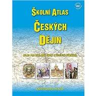 Školní atlas českých dějin: Atlas pro základní školy a víceletá gymnázia - Kniha