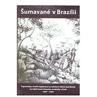Šumavané v Brazilii: Vzpomínky Josefa Zipperera na založení města Sao Bento ve státě Santa Catarina  - Kniha