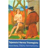 Tajemství Herma Trismegista: Dějiny hermetismu - Kniha