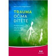 Trauma očima dítěte: Probouzení obyčejného zázraku léčení - Kniha
