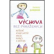 Výchova bez poražených: Řešení konfliktů mezi rodiči a dětmi - Kniha