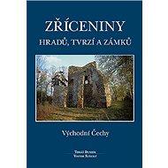 Zříceniny hradů, tvrzí a zámků: Východní Čechy - Kniha