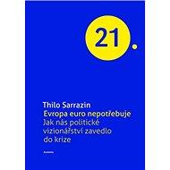 Evropa euro nepotřebuje: Jak nás politické vizionářství zavedlo do krize - Kniha