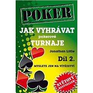 Poker Jak vyhrávat pokerové turnaje Díl 2.: Myslete jen na vítězství - Kniha