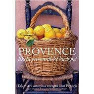 Provence Škola provensálské kuchyně: Tajemství surovin a receptů jižní Francie - Kniha