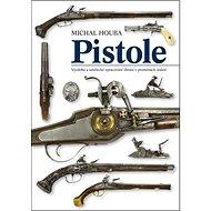 Pistole: Výzdoba a umělecké zpracování zbraní v poměrech staletí - Kniha