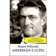 Amerikán z Lužic: Neuvěřitelný životní příběh přítele Hanzelky a Zikmunda - Kniha