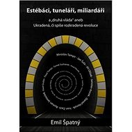 Estébáci, tuneláři, miliardáři...: Druhá vláda aneb ukradená či spíše rozkradená revoluce - Kniha