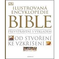 Ilustrovaná encyklopedie Bible: Převyprávění s výkladem Od stvožení ke vzkříšení - Kniha
