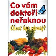 Co vám doktoři neřeknou: Chceš být zdravý? - Kniha