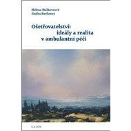 Ošetřovatelství: ideály a realita v ambulantní péči - Kniha