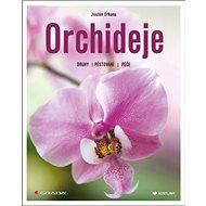 Orchideje: Druhy, pěstování, péče - Kniha