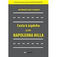 Cesta k úspěchu podle Napoleona Hilla: Nestárnoucí rady a doporučení - Kniha