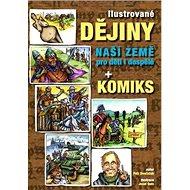 Ilustrované dějiny naší země pro děti i dospělé + komiks - Kniha