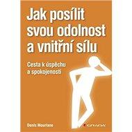 Jak posílit svou odolnost a vnitřní sílu: Cesta k úspěchu a spokojenosti - Kniha