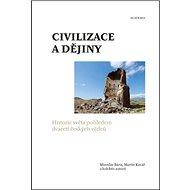 Civilizace a dějiny: Historie světa pohled dvaceti českých vědců - Kniha