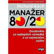 Manažer 80/20: Dosáhněte co nejlepších výsledků s co nejmenším úsilím - Kniha