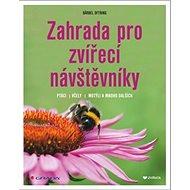 Zahrada pro zvířecí návštěvníky: Ptáci, včely, motýli a mnoho dalších - Kniha