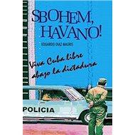 Sbohem, Havano!: Viva Cuba libre abago la disctadura - Kniha