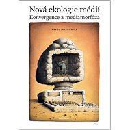 Nová ekologie médií: Konvergence a mediamorfóza - Kniha