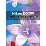 Nikon D5200: Od momentek k nádherným snámkům - Kniha