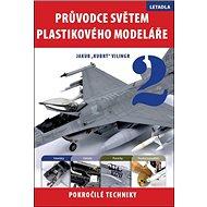 Průvodce světem plastikového modeláře 2: Letadla. Pokročilé techniky - Kniha
