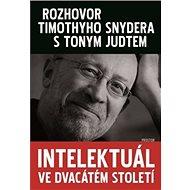 Intelektuál ve dvacátém století: Rozhovor Timothyho Snydera s Tonym Judtem