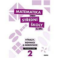 Matematika pro střední školy 2. díl Průvodce pro učitele: Výrazy, rovnice a nerovnice - Kniha
