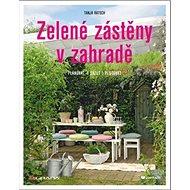 Zelené zástěny v zahradě: Plánovat, sázet, pěstovat - Kniha