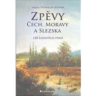 Zpěvy Čech, Moravy a Slezska: 120 lidových písní - Kniha
