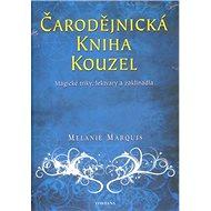 Čarodějnická kniha kouzel: Magické triky, lektvary a zaklínadla - Kniha