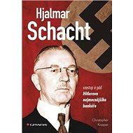 Hjalmar Schacht: Vzestup a pád Hitlerova nejmocnějšího bankéře - Kniha