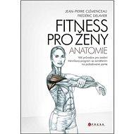 Fitness pro ženy Anatomie: Váš průvodce pro osobní tréninkový program se zaměřením na požadované par - Kniha