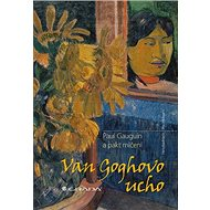 Van Goghovo ucho: Paul Gauguin a pakt mlčení - Kniha