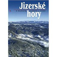Jizerské hory 1: O mapách, kamení a vodě - Kniha