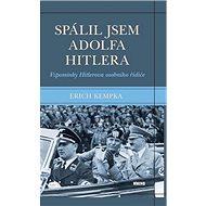 Spálil jsem Adolfa Hitlera: Vzpomínky Hitlerova osobního řidiče
