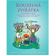 Kouzelná zvířátka na dobrou noc: Příběhy, které přinášejí radost, poučení a porozumění všem živým by - Kniha