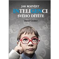 Jak rozvíjet inteligenci svého dítěte: 5. rozšířené vydání - Kniha