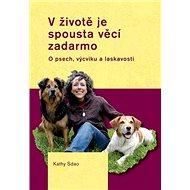 V životě je spousta věcí zadarmo: O psech, výcviku a laskavosti - Kniha