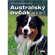 Australský ovčák: Od A do Z - Kniha