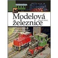 Modelová železnice: Od historie modelů po digitální ovládání kolejiště - Kniha