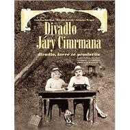 Divadlo Járy Cimrmana + DVD: divadlo , které se proslavilo - Kniha