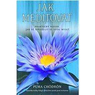 Jak meditovat: Praktický návod, jak se spřátelit se svou myslí - Kniha