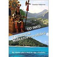 Od Inků k ostrovům muškátových oříšků: Na vlastní pěst z And do ráje v Karibiku - Kniha