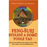Feng-Šuej bydlení a domů podle Tao: Úplný výčet všech důležitých situací feng-šuej, které se týkají  - Kniha