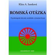 Romská otázka: Psychologické příčiny sociálního vyloučení Romů - Kniha